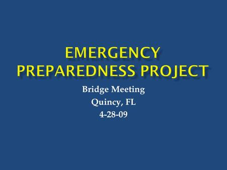 Bridge Meeting Quincy, FL 4-28-09.  Meeting 1: Gadsden Emergency Management Personnel  3/27/09  Personnel from health department, EMS, city and county.