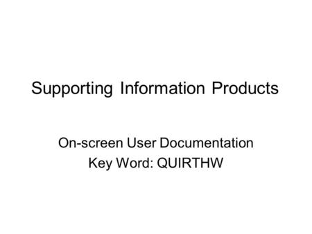 Supporting Information Products On-screen User Documentation Key Word: QUIRTHW.