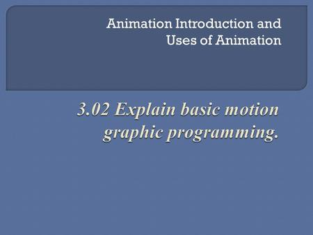 Animation Introduction and Uses of Animation. The rapid display of a sequence of images of 2-D or 3-D artwork or model positions in order to create an.