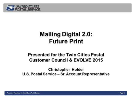 Page 1 Proprietary Property of the United States Postal Service Mailing Digital 2.0: Future Print Presented for the Twin Cities Postal Customer Council.