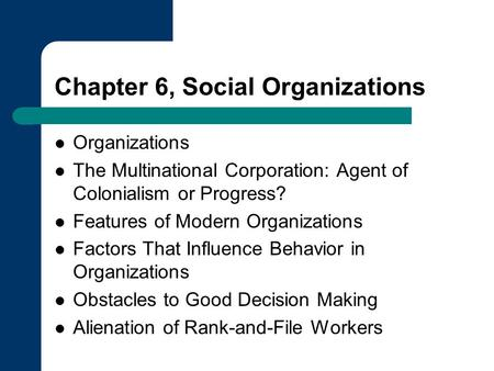 Chapter 6, Social Organizations Organizations The Multinational Corporation: Agent of Colonialism or Progress? Features of Modern Organizations Factors.