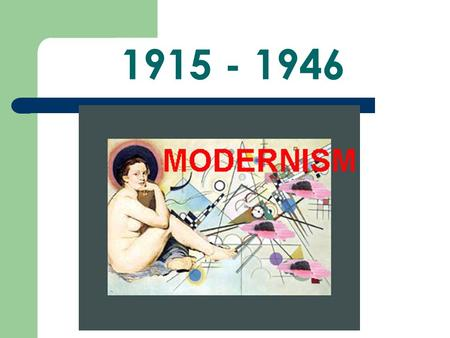 1915 - 1946. Modernism As a term, Modernism refers to an experimental style of visual arts, literature, and music that arose after the first World War.
