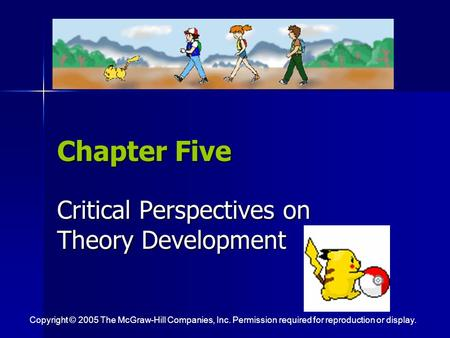 Chapter Five Critical Perspectives on Theory Development Copyright © 2005 The McGraw-Hill Companies, Inc. Permission required for reproduction or display.