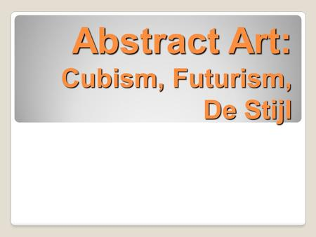 Abstract Art: Cubism, Futurism, De Stijl. Pablo Picasso (1881-1974)