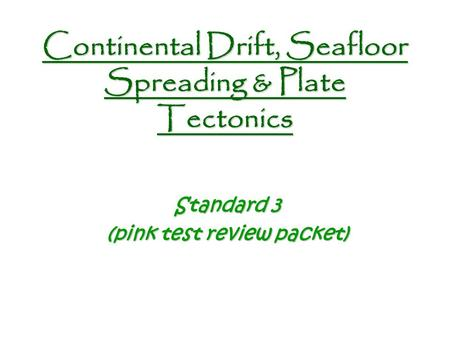 Continental Drift, Seafloor Spreading & Plate Tectonics Standard 3 (pink test review packet)