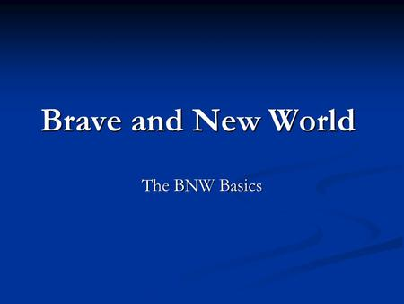 Brave and New World The BNW Basics. Aldous Huxley British Writer British Writer Published 1932 Published 1932 BNW BNW Social Criticism Social Criticism.