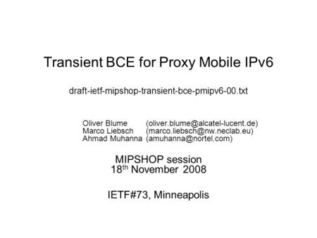 Transient BCE for Proxy Mobile IPv6 draft-ietf-mipshop-transient-bce-pmipv6-00.txt Oliver Marco