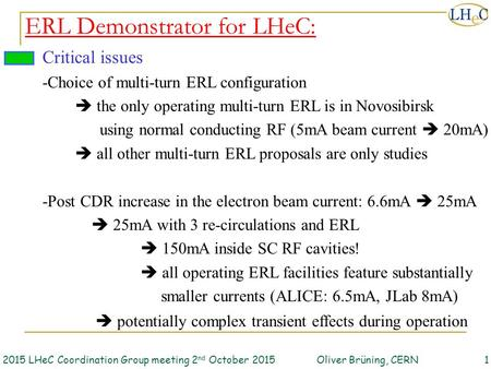 2015 LHeC Coordination Group meeting 2 nd October 2015 Oliver Brüning, CERN1 ERL Demonstrator for LHeC: Critical issues -Choice of multi-turn ERL configuration.
