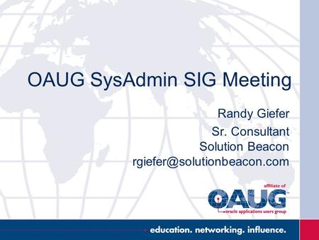 OAUG SysAdmin SIG Meeting Randy Giefer Sr. Consultant Solution Beacon