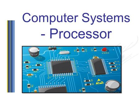 Computer Systems - Processor. Objectives To investigate and understand the structure and role of the processor.