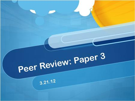 Peer Review: Paper 3 3.21.12. ELI Review For the most part this Review is the same: You will be in groups of 4 You will have to make 3-4 comments per.