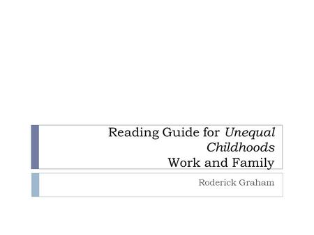 Reading Guide for Unequal Childhoods Work and Family