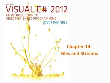 Chapter 14: Files and Streams. 2Microsoft Visual C# 2012, Fifth Edition Files and the File and Directory Classes Temporary storage – Usually called computer.