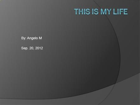 By: Angelo M Sep. 20, 2012 A is for Angelo I was born with that name. It suits me pretty well.