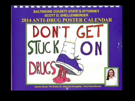 26 th Annual Anti-Drug Contest Sponsored by the State's Attorney for Baltimore County Open to all 6 th, 7 th, 8 th grade Baltimore County students. Winning.