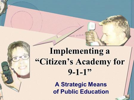 "Implementing a ""Citizen's Academy for 9-1-1"" A Strategic Means of Public Education."