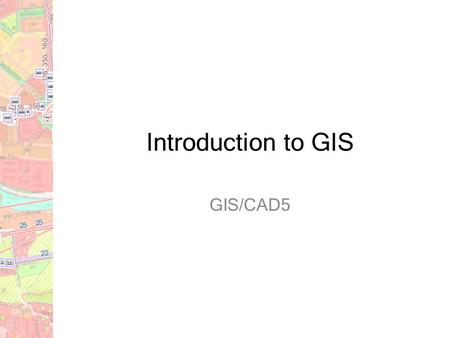 Introduction to GIS GIS/CAD5.
