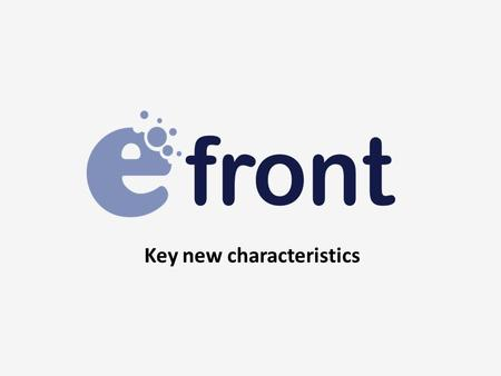 Key new characteristics. Faster, Faster, Faster  eFront 3.6 is 3x faster than the previous major version. We have worked on improving the system from.
