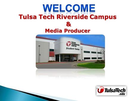 Tulsa Tech Riverside Campus & Media Producer. Classes begin Monday August 20th AM Session: 8:00 am – 11:00 am PM Session: 11:50 am – 2:50 pm.