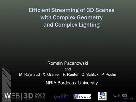 Efficient Streaming of 3D Scenes with Complex Geometry and Complex Lighting Romain Pacanowski and M. Raynaud X. Granier P. Reuter C. Schlick P. Poulin.