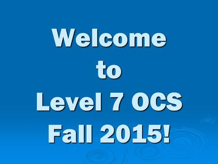Welcome to Level 7 OCS Fall 2015!. Professor Lori Rottenberg  B.A. Creative Writing  M.A. Linguistics and Teaching ESL  Taught ESL at VT and GMU 