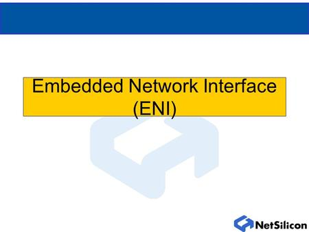 Embedded Network Interface (ENI). What is ENI? Embedded Network Interface Originally called DPO (Digital Product Option) card Printer without network.