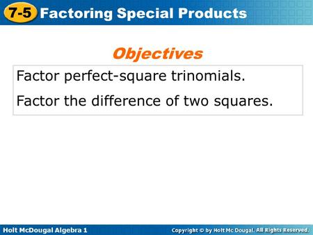 Objectives Factor perfect-square trinomials.