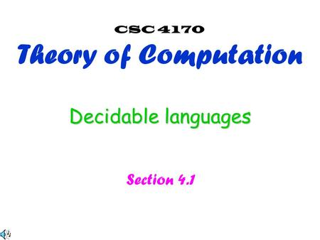 Decidable languages Section 4.1 CSC 4170 Theory of Computation.
