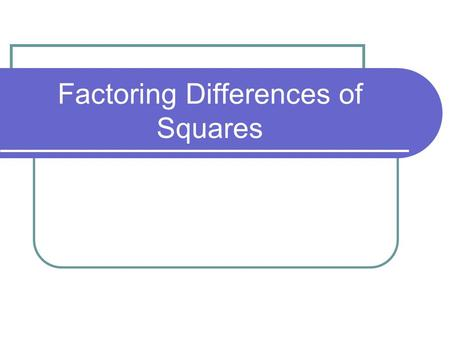 Factoring Differences of Squares. Remember, when factoring, we always remove the GCF (Greatest Common Factor) first. Difference of Squares has two terms.