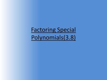 Factoring Special Polynomials(3.8). Perfect Square Trinomials 4x 2 + 12x + 9 4x 2 + 6x + 6x + 9 (4x 2 + 6x) (+6x + 9) (2x + 3) (2x + 3) 2.