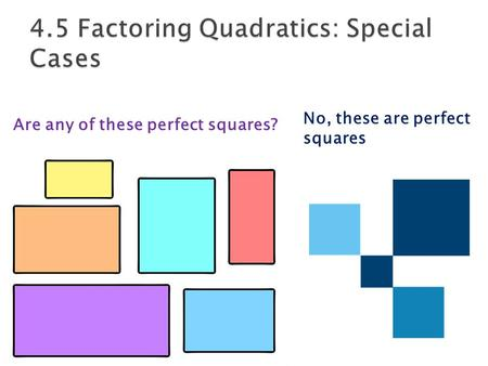 Are any of these perfect squares? No, these are perfect squares.