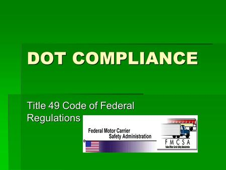 DOT COMPLIANCE Title 49 Code of Federal Regulations.