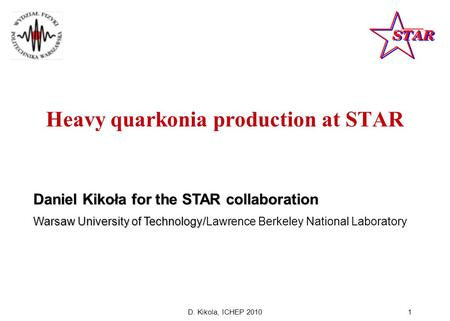 D. Kikola, ICHEP 20101 Heavy quarkonia production at STAR Daniel Kikoła for the STAR collaboration Warsaw University of Technology/ Warsaw University of.