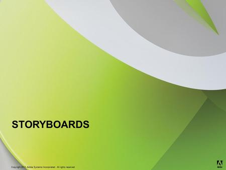 © 2012 Adobe Systems Incorporated. All Rights Reserved. Copyright 2012 Adobe Systems Incorporated. All rights reserved. ® STORYBOARDS.