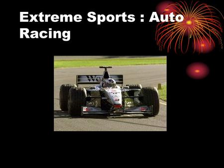 Extreme Sports : Auto Racing. Although many people believe that Auto Racing is a very expensive hobby because of the expensive cars and track cost, they.