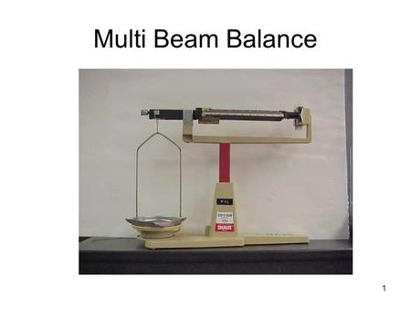 1 Multi Beam Balance. 3 Here are the steps for using a multi-beam balance properly: Adjust all riders, so that each reads zero. Then check to make sure.