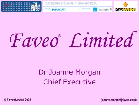 © Faveo Limited Faveo Limited Dr Joanne Morgan Chief Executive ®