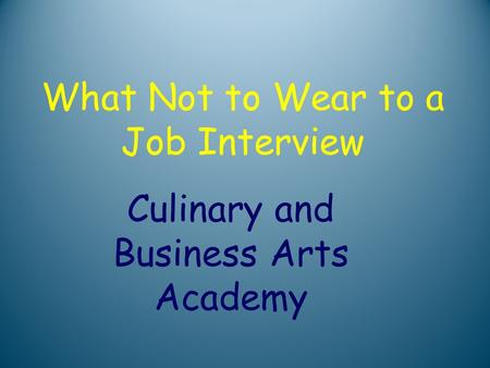 What Not to Wear to a Job Interview Culinary and Business Arts Academy.