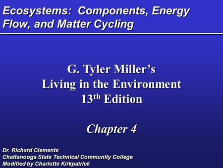 Ecosystems: Components, Energy Flow, and Matter Cycling G. Tyler Miller's Living in the Environment 13 th Edition Chapter 4 G. Tyler Miller's Living in.