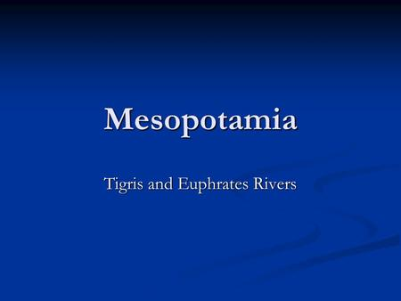 Mesopotamia Tigris and Euphrates Rivers. Sumerian Civilization – 3000 BCE Capital City is UR Ziggurat.