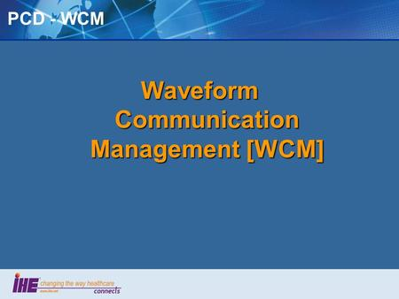PCD - WCM Waveform Communication Management [WCM].