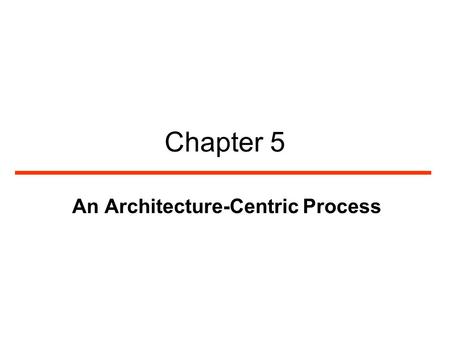 Chapter 5 An Architecture-Centric Process. 2 The Importance of Models Models help developer to understand and shape both the problem and the solution.