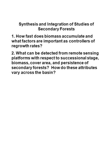 Synthesis and Integration of Studies of Secondary Forests 1. How fast does biomass accumulate and what factors are important as controllers of regrowth.