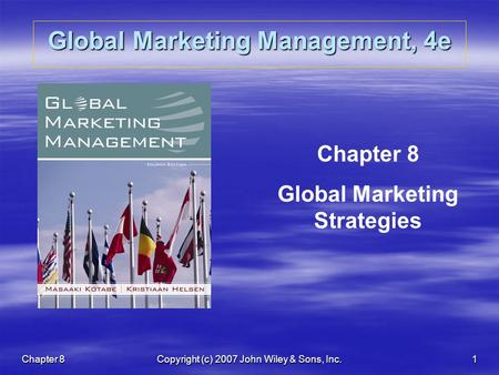 Chapter 8Copyright (c) 2007 John Wiley & Sons, Inc.1 Global Marketing Management, 4e Chapter 8 Global Marketing Strategies.