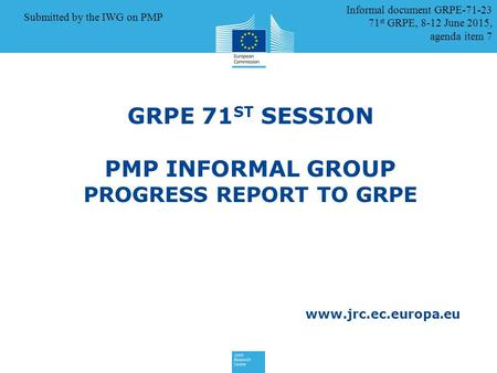 Www.jrc.ec.europa.eu GRPE 71 ST SESSION PMP INFORMAL GROUP PROGRESS REPORT TO GRPE 8 Jan 2015 Informal document GRPE-71-23 71 st GRPE, 8-12 June 2015,