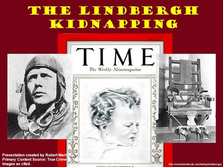 The Lindbergh Kidnapping  Presentation created by Robert Martinez Primary Content Source: True Crime by.