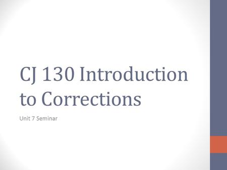 CJ 130 Introduction to Corrections Unit 7 Seminar.
