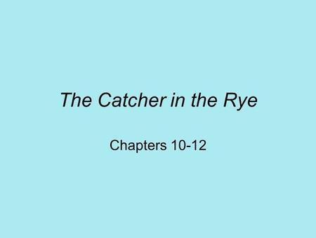 "The Catcher in the Rye Chapters 10-12. Holden's Quest for Companionship Wants to call Phoebe –""You never saw a little kid so pretty and smart in your."