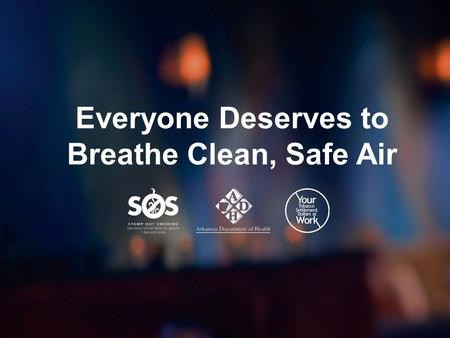 Everyone Deserves to Breathe Clean, Safe Air. Today, there is solid and conclusive evidence that documents the serious risks that secondhand smoke poses.