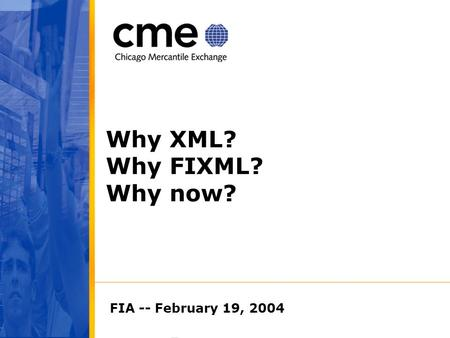 Why XML? Why FIXML? Why now? FIA -- February 19, 2004.
